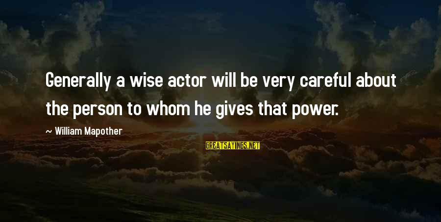 Very Wise Sayings By William Mapother: Generally a wise actor will be very careful about the person to whom he gives