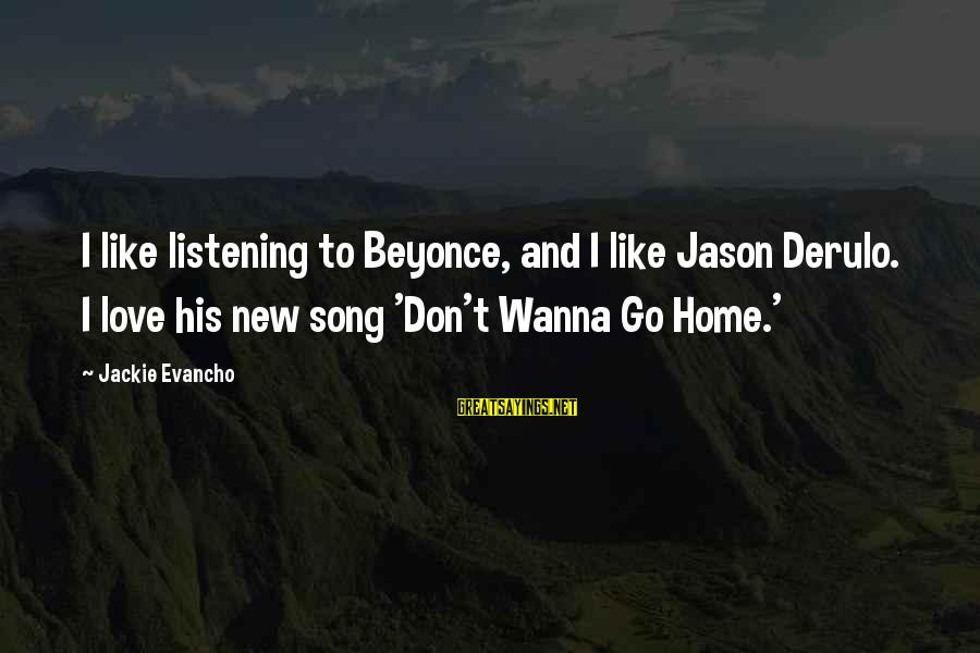 Verzekering Sayings By Jackie Evancho: I like listening to Beyonce, and I like Jason Derulo. I love his new song