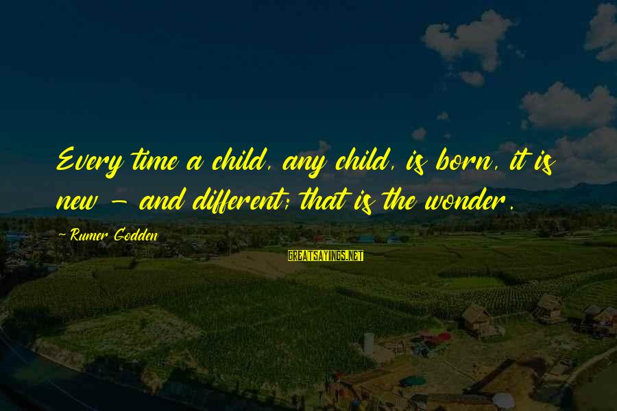 Verzekering Sayings By Rumer Godden: Every time a child, any child, is born, it is new - and different; that