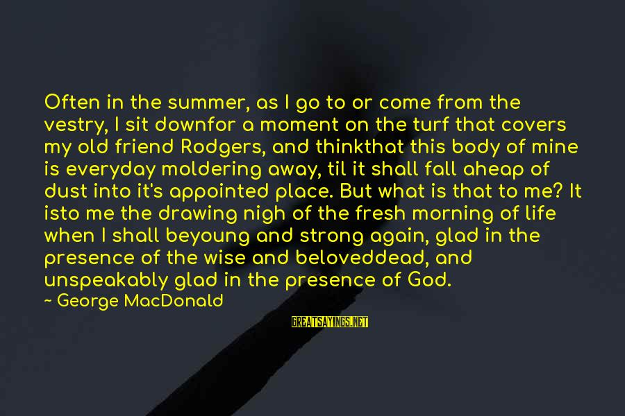 Vestry Sayings By George MacDonald: Often in the summer, as I go to or come from the vestry, I sit