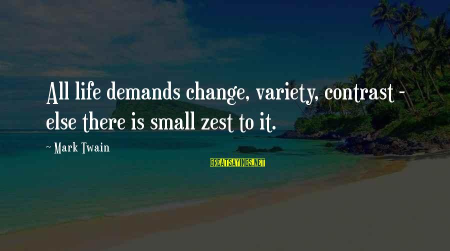 Vestry Sayings By Mark Twain: All life demands change, variety, contrast - else there is small zest to it.