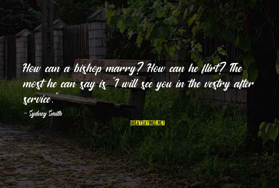 Vestry Sayings By Sydney Smith: How can a bishop marry? How can he flirt? The most he can say is