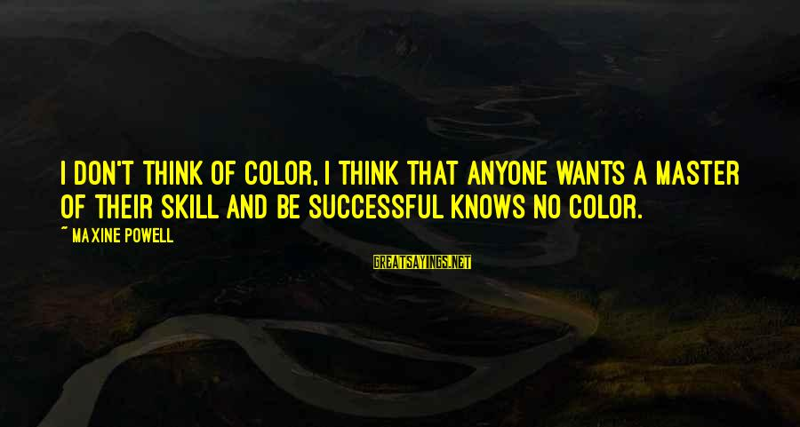 Vestured Sayings By Maxine Powell: I don't think of color, I think that anyone wants a master of their skill