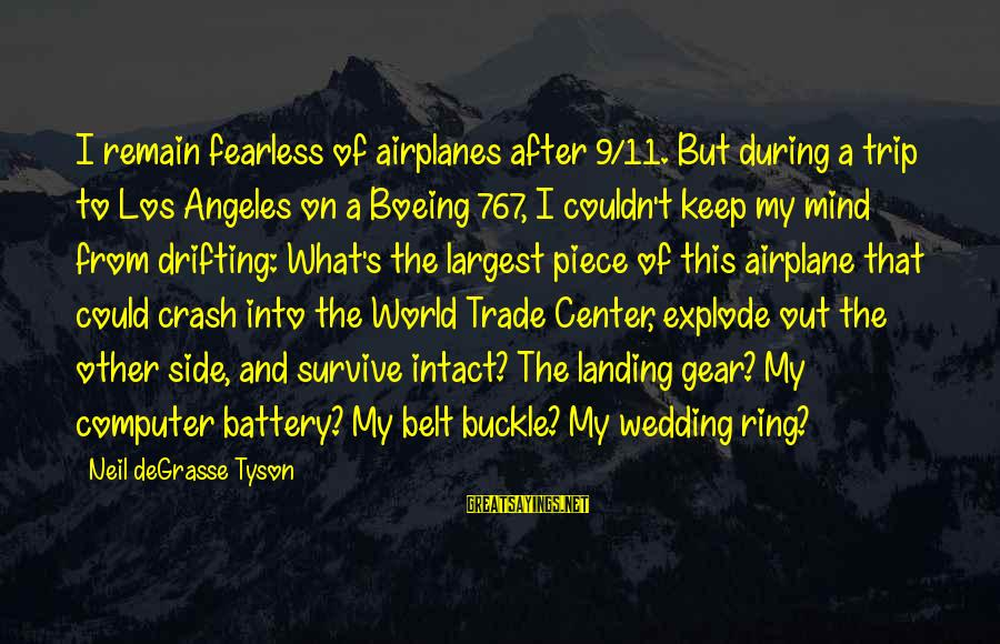 Vestured Sayings By Neil DeGrasse Tyson: I remain fearless of airplanes after 9/11. But during a trip to Los Angeles on