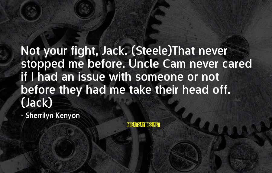 Vestured Sayings By Sherrilyn Kenyon: Not your fight, Jack. (Steele)That never stopped me before. Uncle Cam never cared if I
