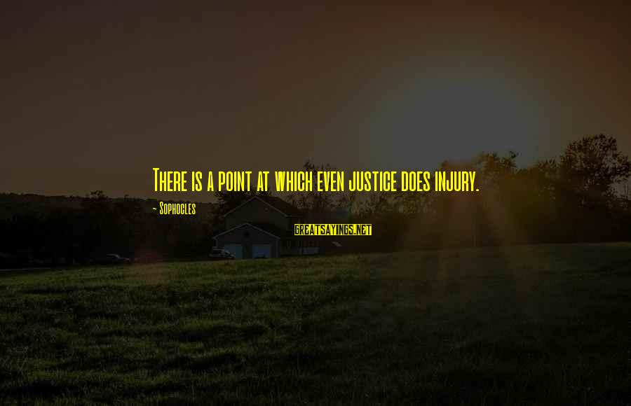 Veuve Sayings By Sophocles: There is a point at which even justice does injury.