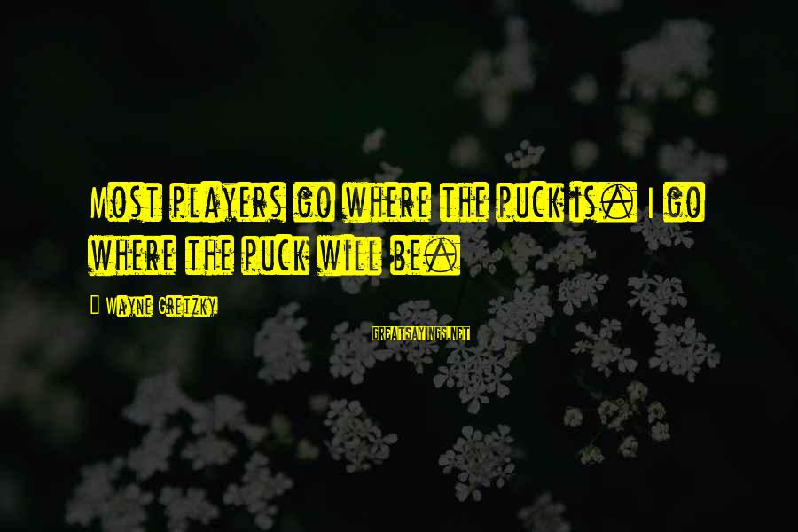 Veuve Sayings By Wayne Gretzky: Most players go where the puck is. I go where the puck will be.