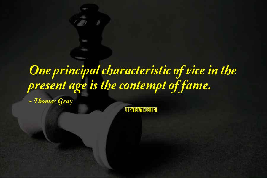 Vice Principal Sayings By Thomas Gray: One principal characteristic of vice in the present age is the contempt of fame.