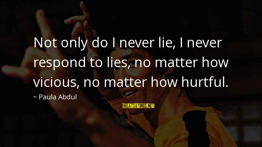 Vicious Lies Sayings By Paula Abdul: Not only do I never lie, I never respond to lies, no matter how vicious,