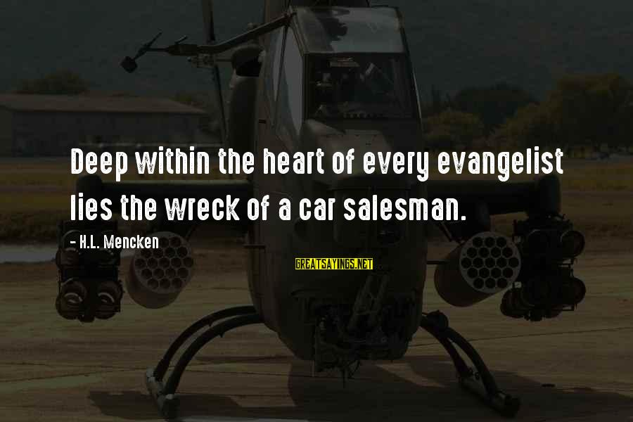 Vicious Pbs Sayings By H.L. Mencken: Deep within the heart of every evangelist lies the wreck of a car salesman.