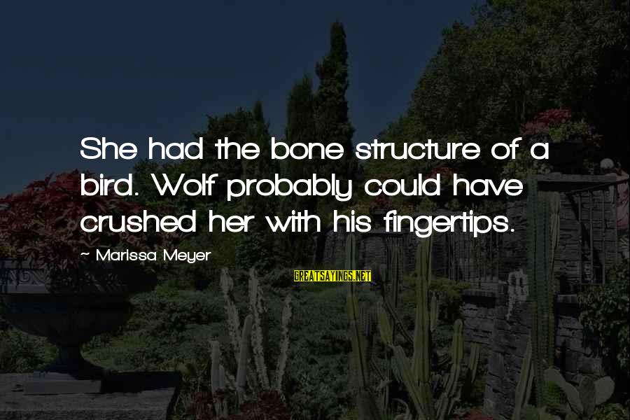 Vicious Pbs Sayings By Marissa Meyer: She had the bone structure of a bird. Wolf probably could have crushed her with