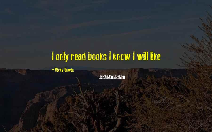 Vicky Unwin Sayings: I only read books I know I will like
