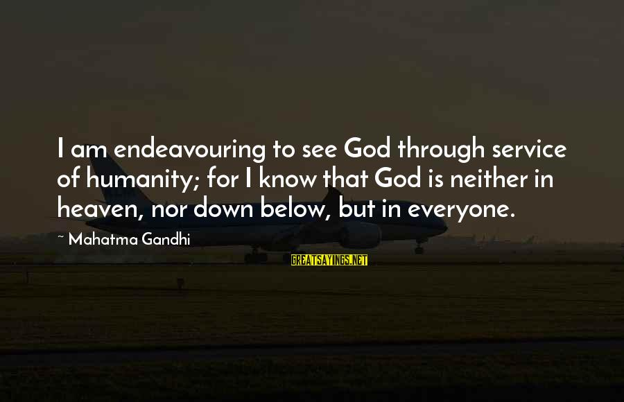 Victim Complex Sayings By Mahatma Gandhi: I am endeavouring to see God through service of humanity; for I know that God