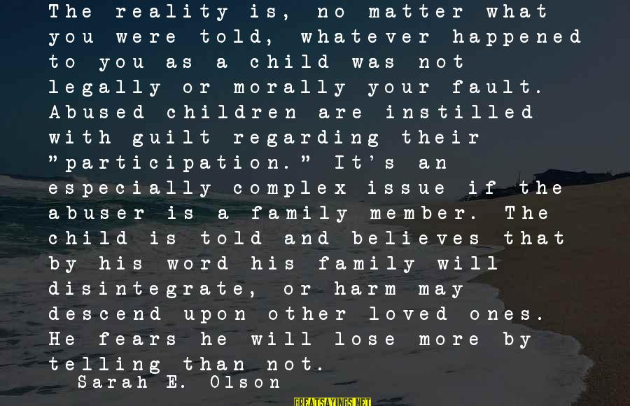 Victim Complex Sayings By Sarah E. Olson: The reality is, no matter what you were told, whatever happened to you as a