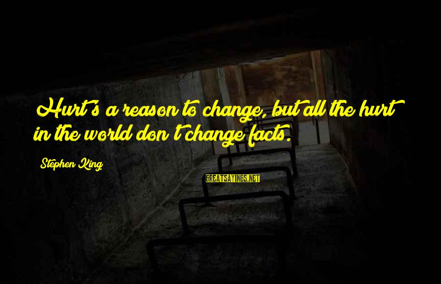 Victim Complex Sayings By Stephen King: Hurt's a reason to change, but all the hurt in the world don't change facts.