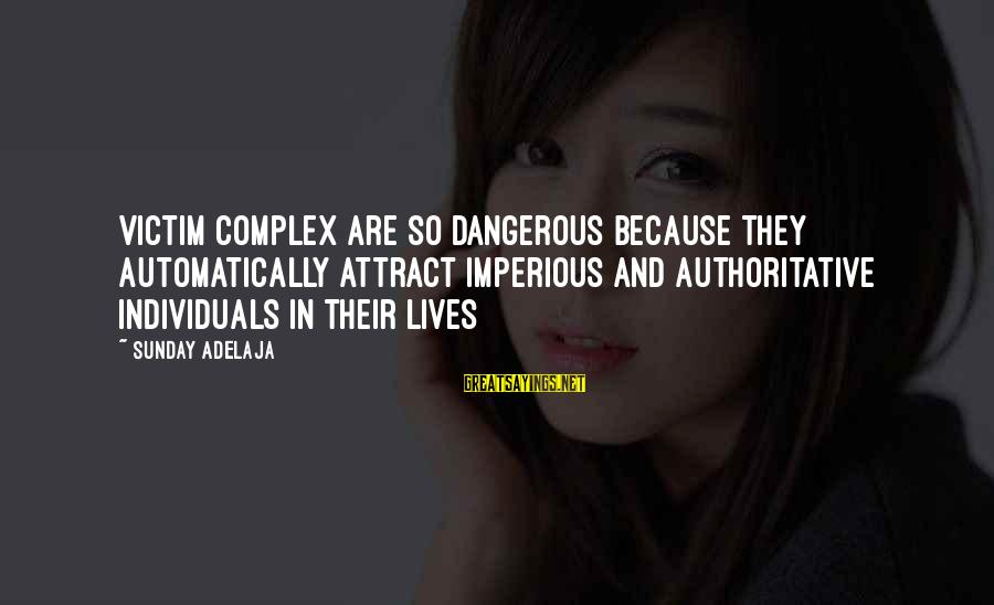 Victim Complex Sayings By Sunday Adelaja: Victim complex are so dangerous because they automatically attract imperious and authoritative individuals in their
