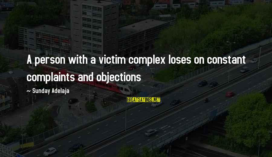 Victim Complex Sayings By Sunday Adelaja: A person with a victim complex loses on constant complaints and objections