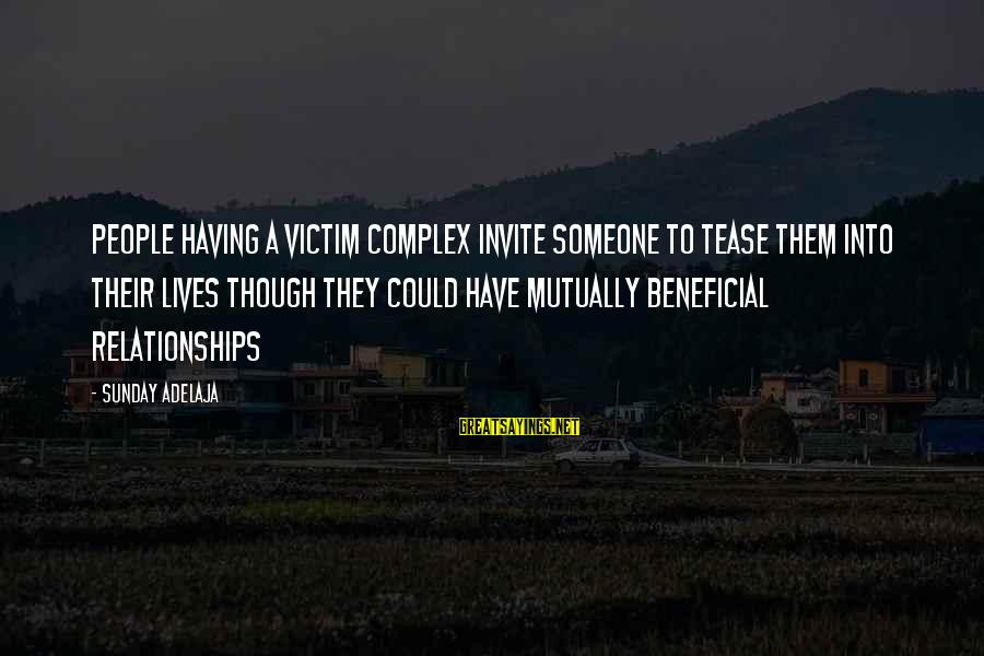 Victim Complex Sayings By Sunday Adelaja: People having a victim complex invite someone to tease them into their lives though they