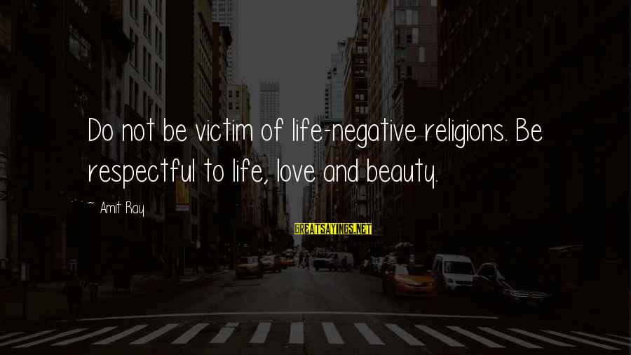Victim Of Beauty Sayings By Amit Ray: Do not be victim of life-negative religions. Be respectful to life, love and beauty.