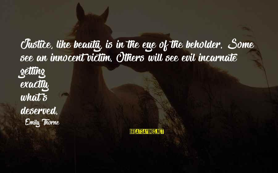 Victim Of Beauty Sayings By Emily Thorne: Justice, like beauty, is in the eye of the beholder. Some see an innocent victim.