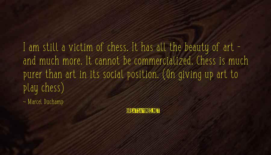 Victim Of Beauty Sayings By Marcel Duchamp: I am still a victim of chess. It has all the beauty of art -