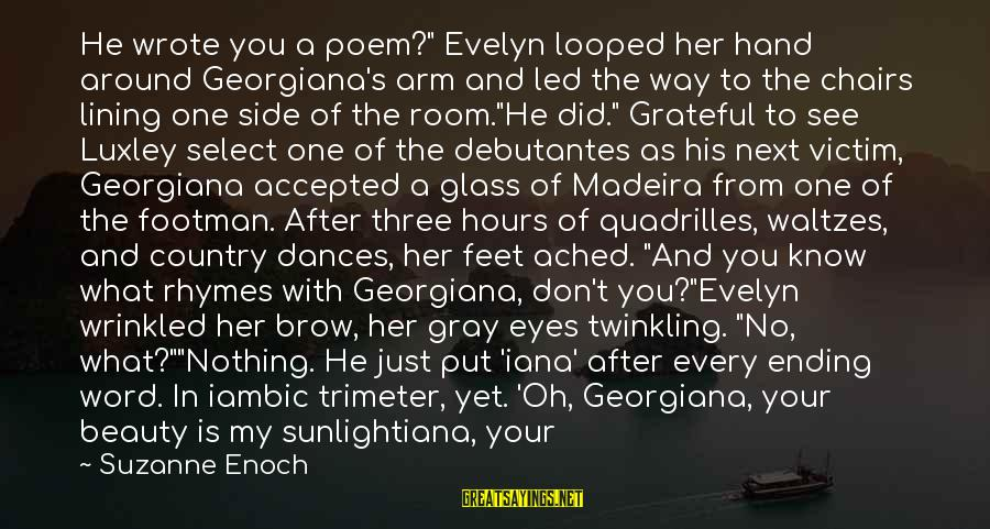 """Victim Of Beauty Sayings By Suzanne Enoch: He wrote you a poem?"""" Evelyn looped her hand around Georgiana's arm and led the"""