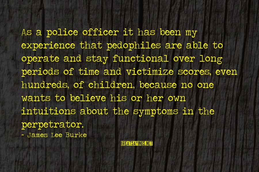 Victimize Sayings By James Lee Burke: As a police officer it has been my experience that pedophiles are able to operate