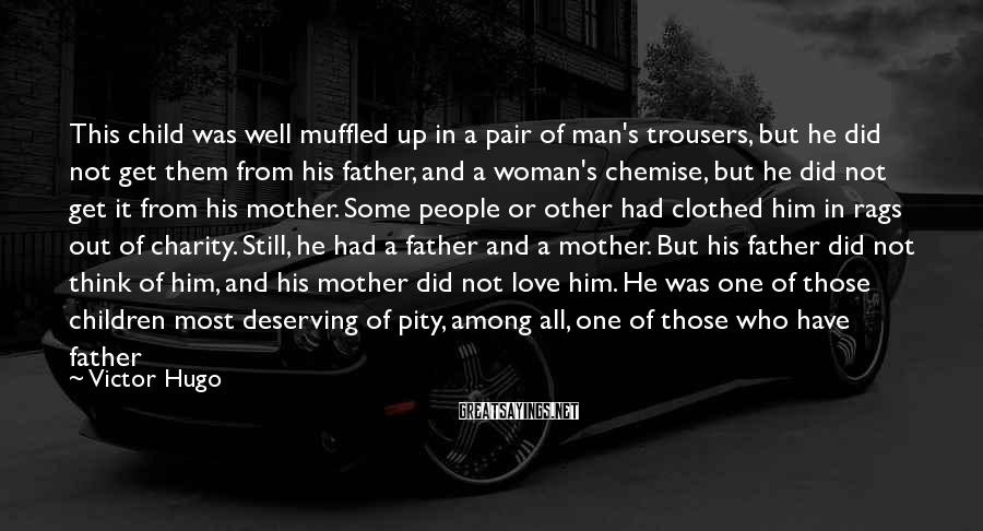 Victor Hugo Sayings: This child was well muffled up in a pair of man's trousers, but he did