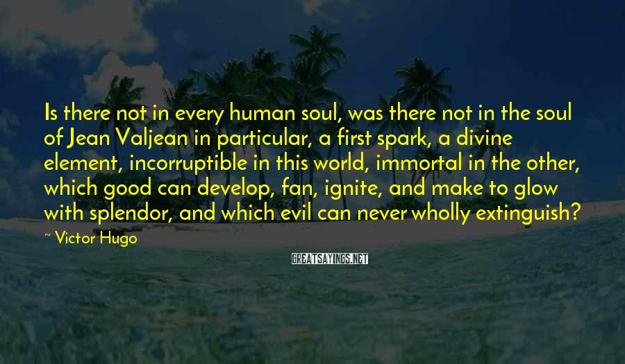 Victor Hugo Sayings: Is there not in every human soul, was there not in the soul of Jean