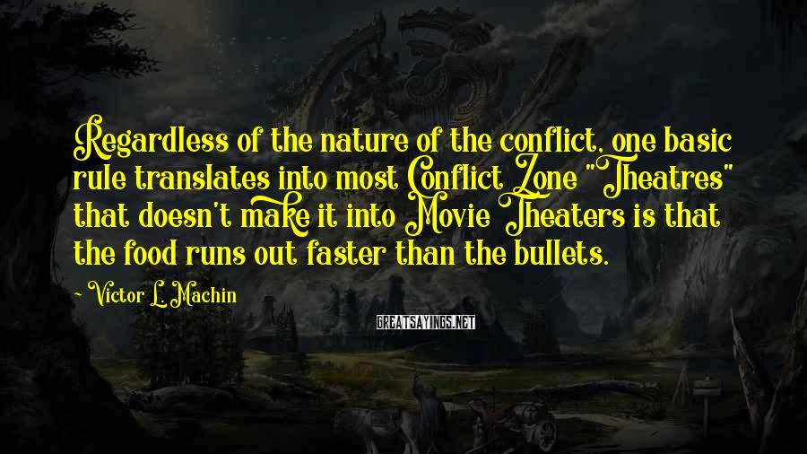 Victor L. Machin Sayings: Regardless of the nature of the conflict, one basic rule translates into most Conflict Zone