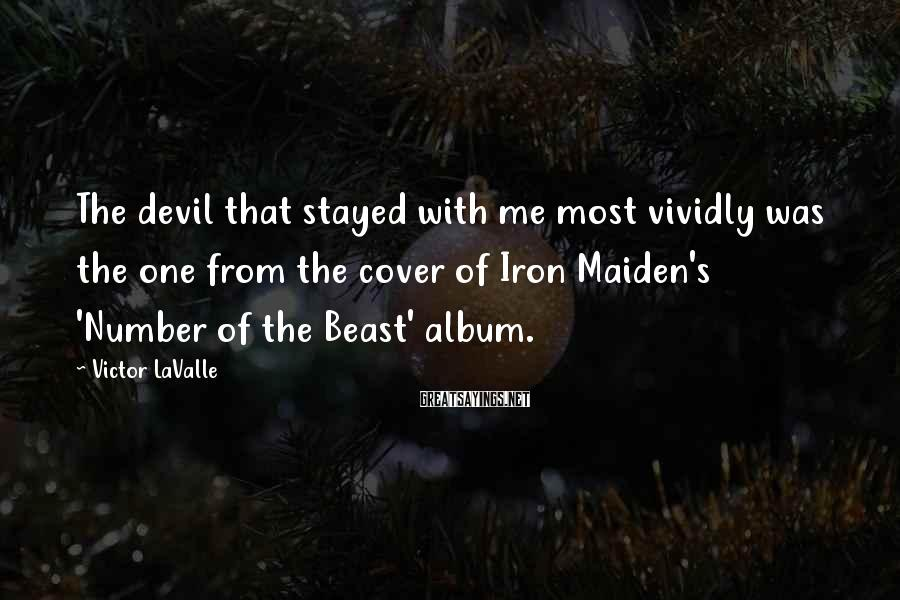 Victor LaValle Sayings: The devil that stayed with me most vividly was the one from the cover of