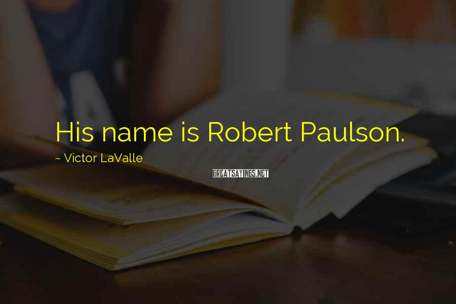 Victor LaValle Sayings: His name is Robert Paulson.