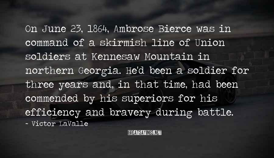 Victor LaValle Sayings: On June 23, 1864, Ambrose Bierce was in command of a skirmish line of Union