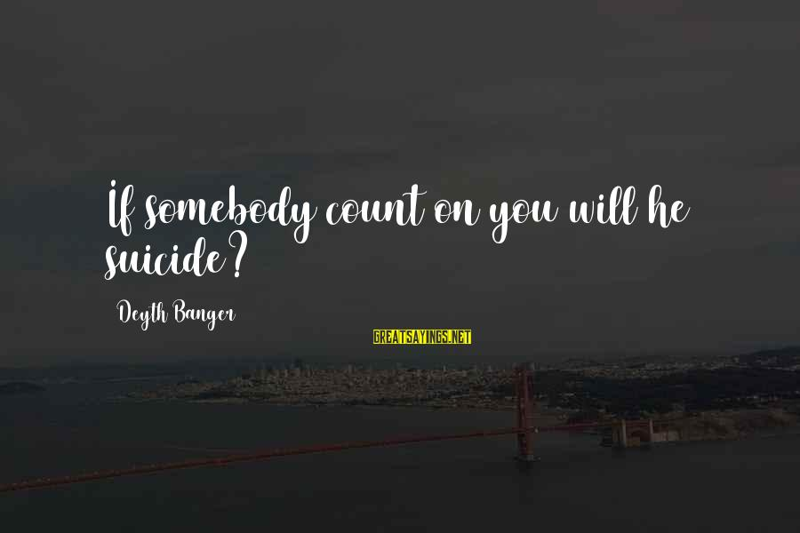 Victoria Grayson Sayings By Deyth Banger: If somebody count on you will he suicide?