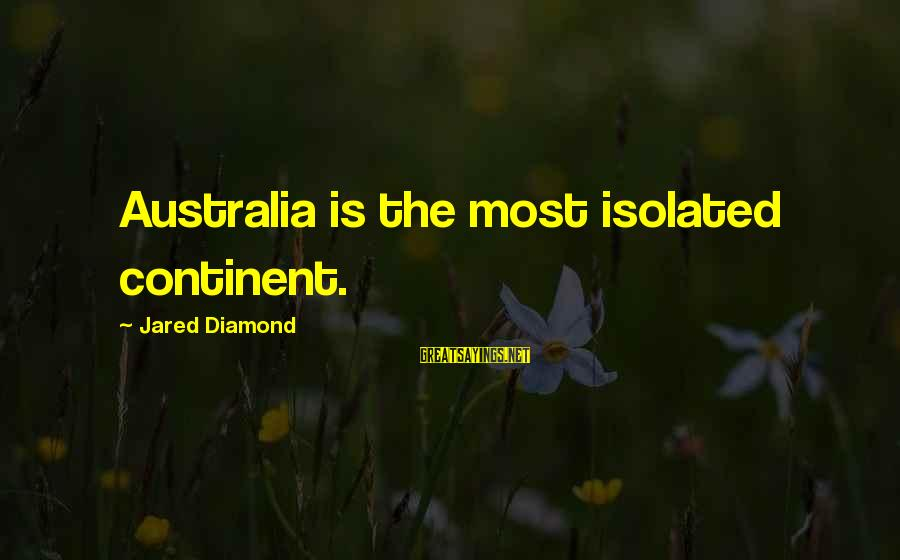Victoria Grayson Sayings By Jared Diamond: Australia is the most isolated continent.