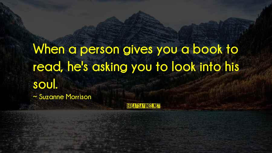 Victoria Grayson Sayings By Suzanne Morrison: When a person gives you a book to read, he's asking you to look into