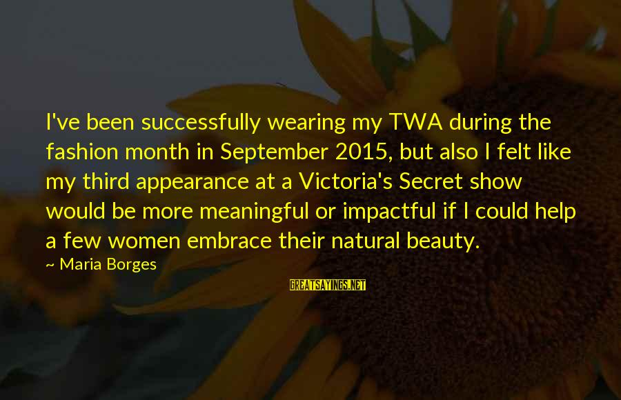Victoria's Secret Fashion Show Sayings By Maria Borges: I've been successfully wearing my TWA during the fashion month in September 2015, but also