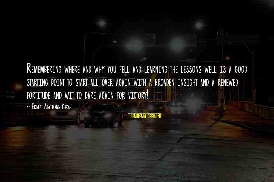 Victory Over Failure Sayings By Ernest Agyemang Yeboah: Remembering where and why you fell and learning the lessons well is a good starting