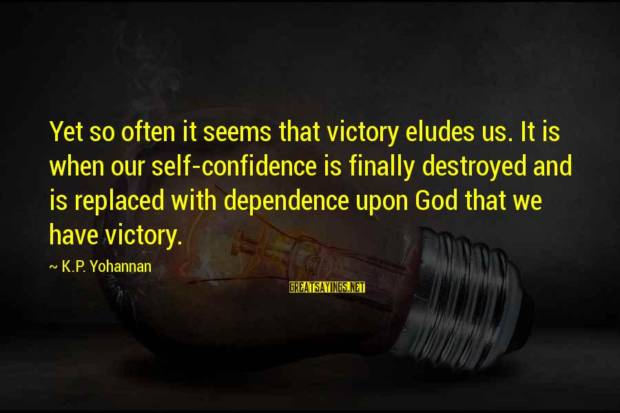 Victory Over Failure Sayings By K.P. Yohannan: Yet so often it seems that victory eludes us. It is when our self-confidence is
