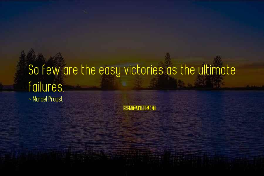 Victory Over Failure Sayings By Marcel Proust: So few are the easy victories as the ultimate failures.