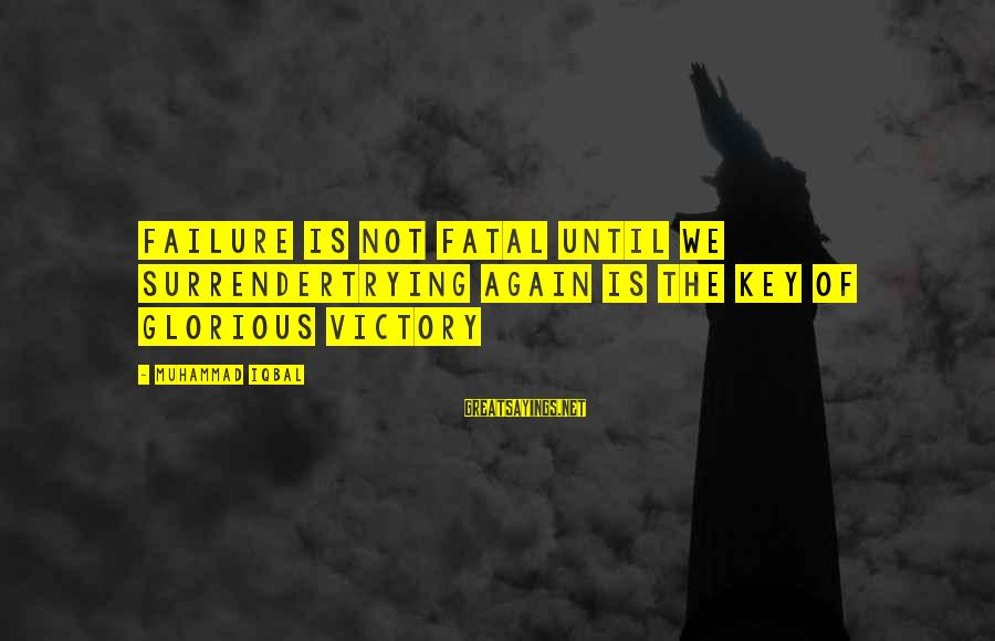 Victory Over Failure Sayings By Muhammad Iqbal: Failure is not fatal until we surrendertrying again is the key of glorious victory