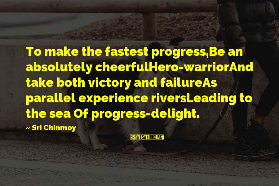 Victory Over Failure Sayings By Sri Chinmoy: To make the fastest progress,Be an absolutely cheerfulHero-warriorAnd take both victory and failureAs parallel experience