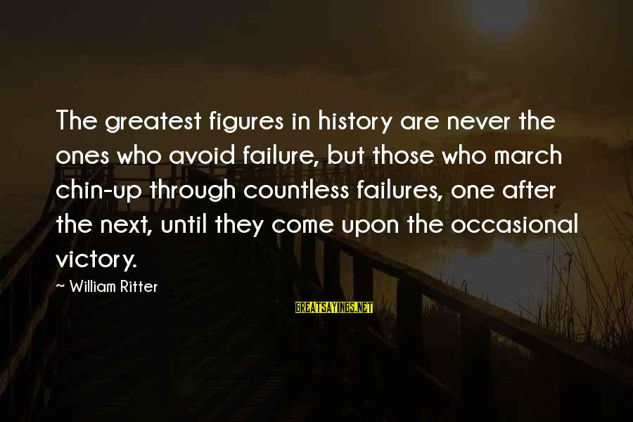Victory Over Failure Sayings By William Ritter: The greatest figures in history are never the ones who avoid failure, but those who
