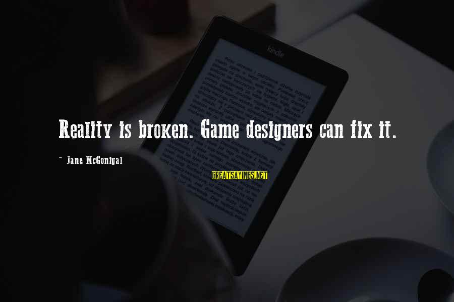 Video Game Designers Sayings By Jane McGonigal: Reality is broken. Game designers can fix it.