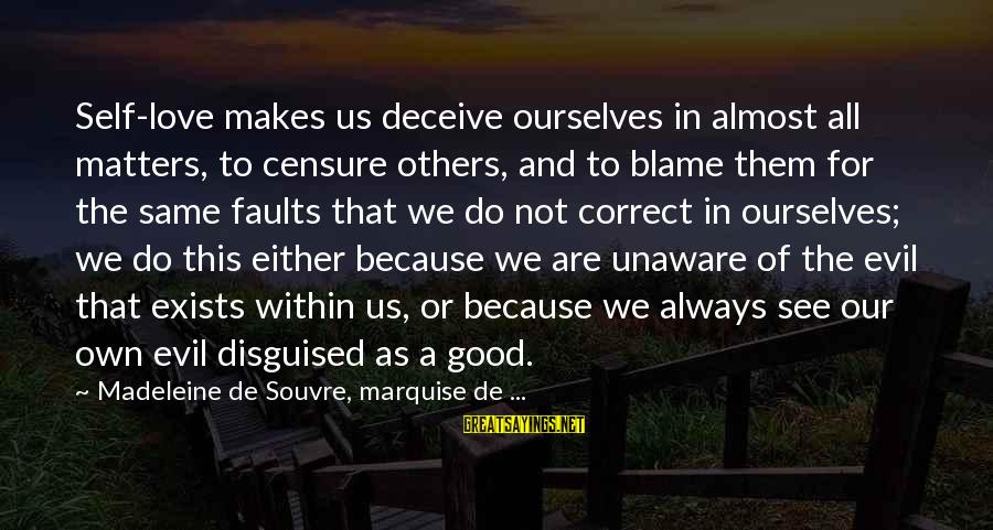 Video Game Designers Sayings By Madeleine De Souvre, Marquise De ...: Self-love makes us deceive ourselves in almost all matters, to censure others, and to blame