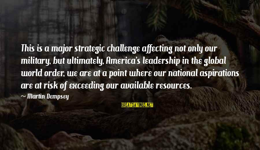 Video Game Designers Sayings By Martin Dempsey: This is a major strategic challenge affecting not only our military, but ultimately, America's leadership