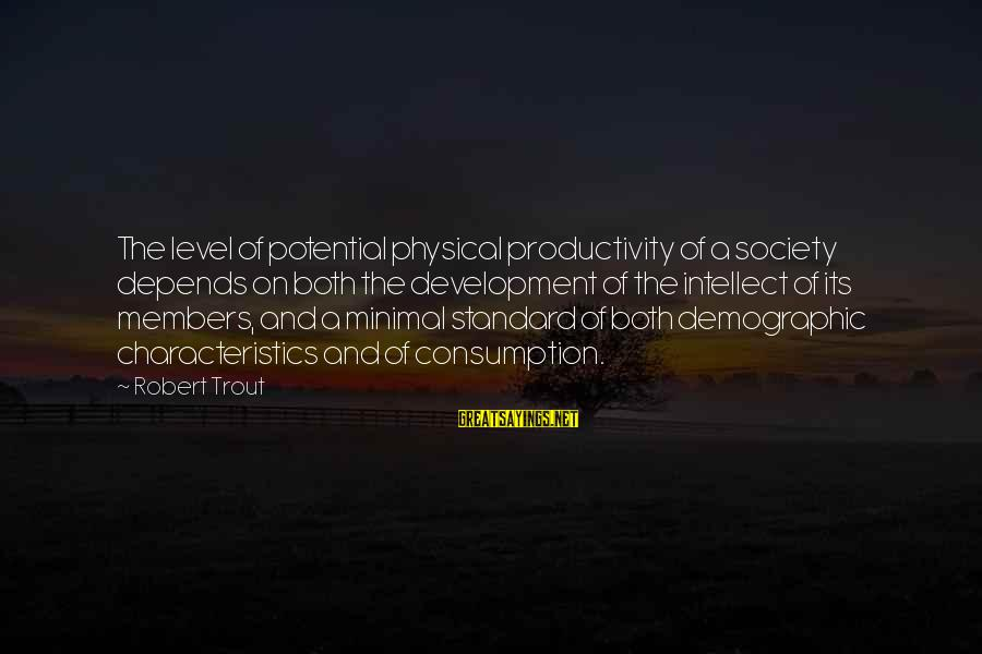 Video Game Designers Sayings By Robert Trout: The level of potential physical productivity of a society depends on both the development of