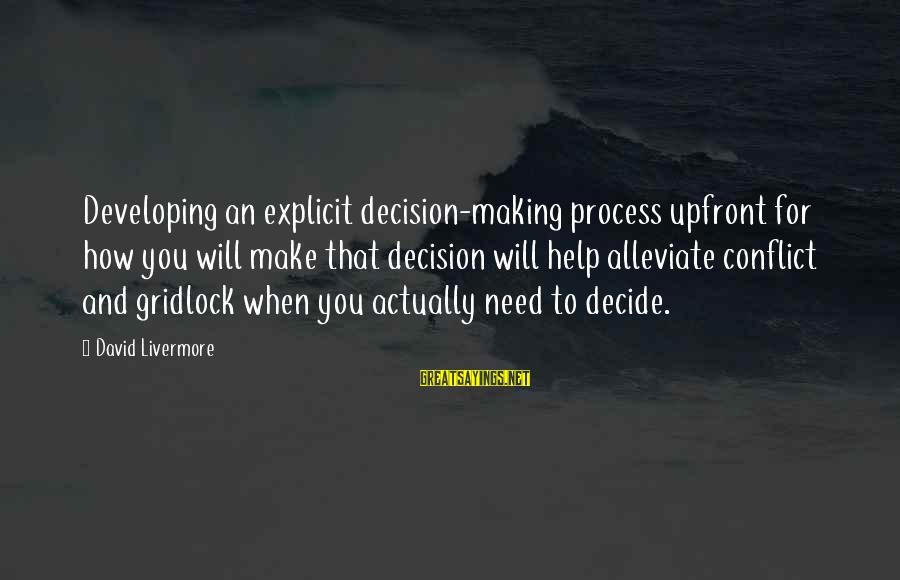 Vidian Sayings By David Livermore: Developing an explicit decision-making process upfront for how you will make that decision will help