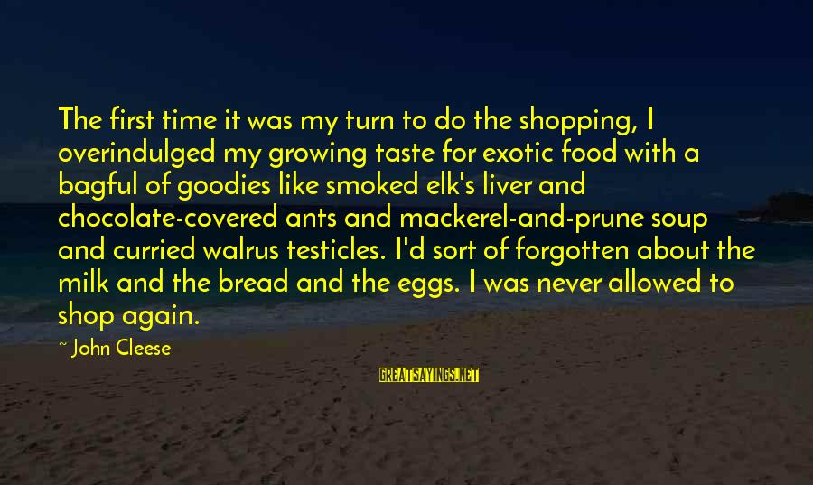 Vidian Sayings By John Cleese: The first time it was my turn to do the shopping, I overindulged my growing