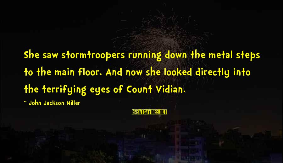 Vidian Sayings By John Jackson Miller: She saw stormtroopers running down the metal steps to the main floor. And now she